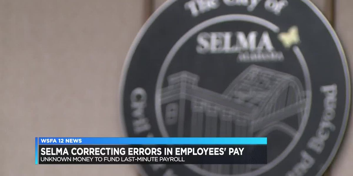 Money from 'another account' moved to pay Selma employees